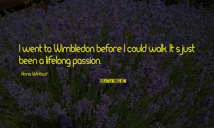 Wimbledon's Sayings By Anna Wintour: I went to Wimbledon before I could walk. It's just been a lifelong passion.