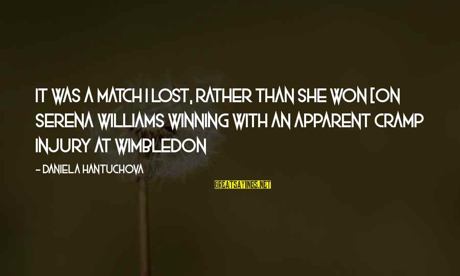 Wimbledon's Sayings By Daniela Hantuchova: It was a match I lost, rather than she won [on Serena Williams winning with