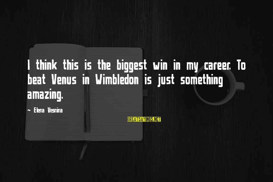 Wimbledon's Sayings By Elena Vesnina: I think this is the biggest win in my career. To beat Venus in Wimbledon