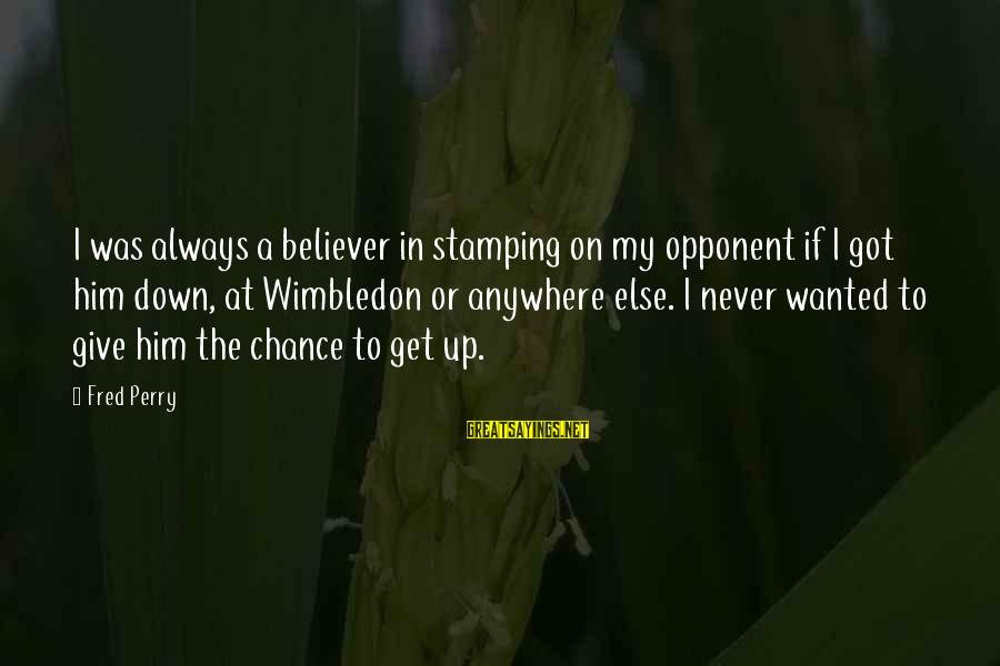 Wimbledon's Sayings By Fred Perry: I was always a believer in stamping on my opponent if I got him down,