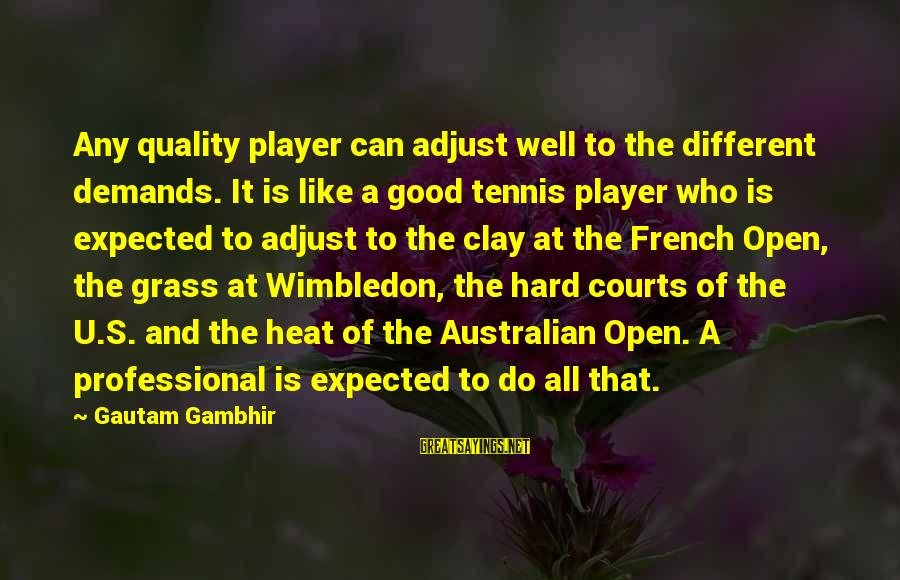 Wimbledon's Sayings By Gautam Gambhir: Any quality player can adjust well to the different demands. It is like a good