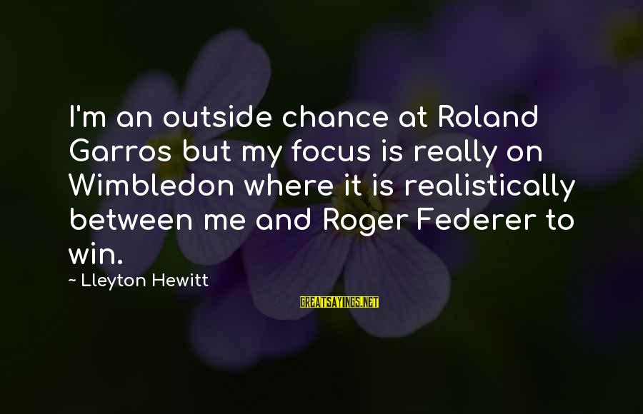 Wimbledon's Sayings By Lleyton Hewitt: I'm an outside chance at Roland Garros but my focus is really on Wimbledon where