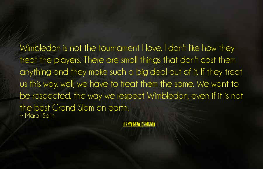 Wimbledon's Sayings By Marat Safin: Wimbledon is not the tournament I love. I don't like how they treat the players.