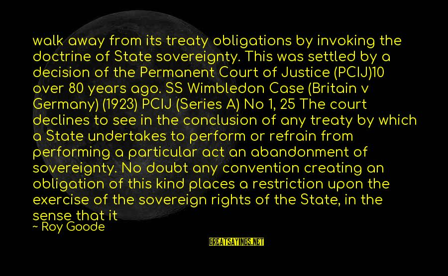 Wimbledon's Sayings By Roy Goode: walk away from its treaty obligations by invoking the doctrine of State sovereignty. This was