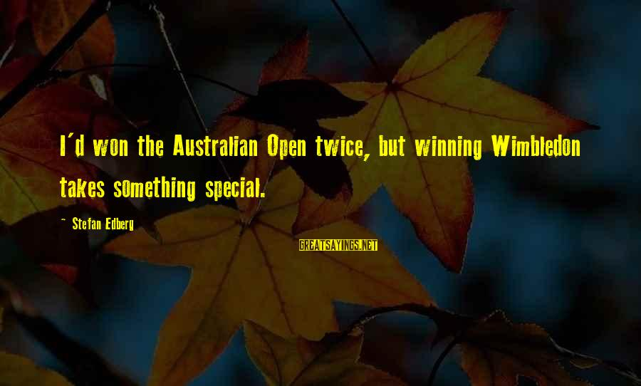 Wimbledon's Sayings By Stefan Edberg: I'd won the Australian Open twice, but winning Wimbledon takes something special.