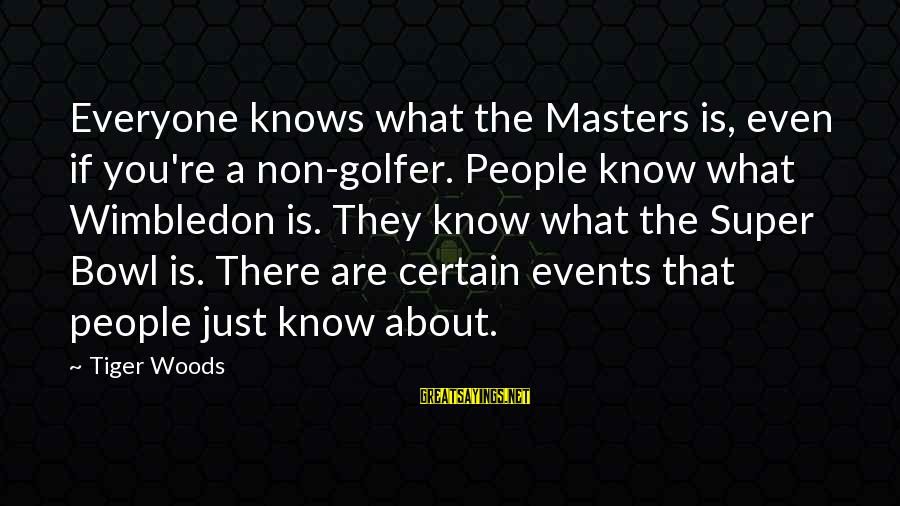 Wimbledon's Sayings By Tiger Woods: Everyone knows what the Masters is, even if you're a non-golfer. People know what Wimbledon