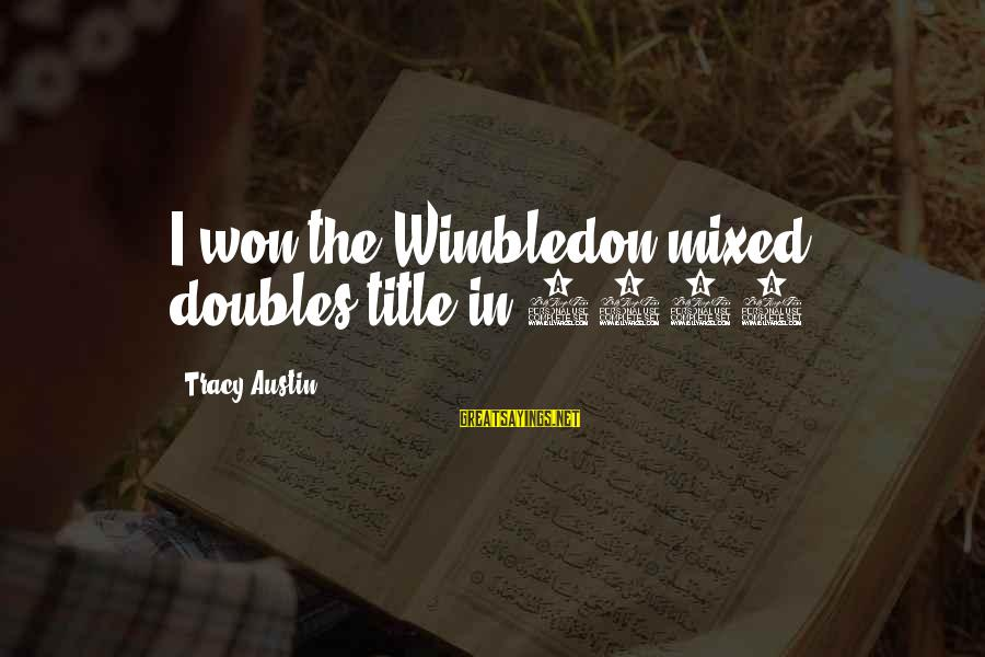 Wimbledon's Sayings By Tracy Austin: I won the Wimbledon mixed doubles title in 1980.
