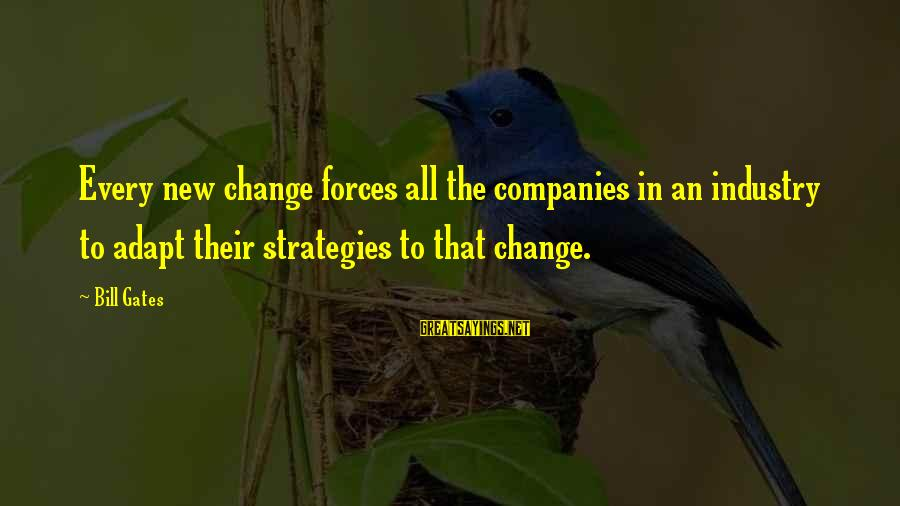 Wind Chime Sympathy Sayings By Bill Gates: Every new change forces all the companies in an industry to adapt their strategies to