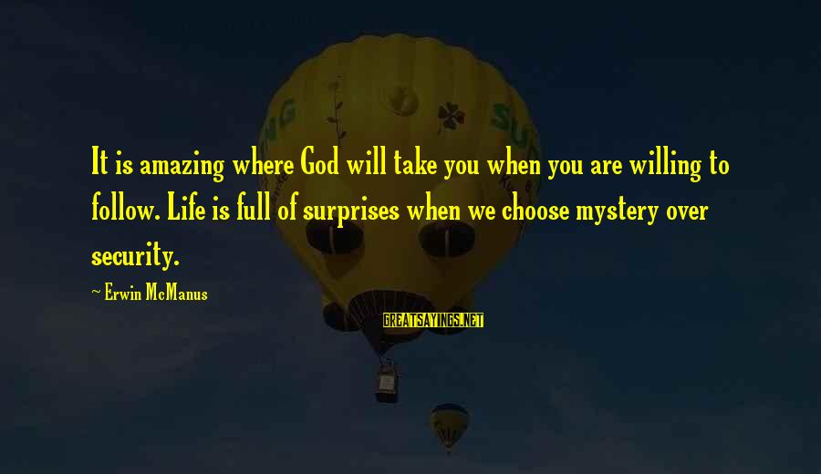 Wind Chime Sympathy Sayings By Erwin McManus: It is amazing where God will take you when you are willing to follow. Life