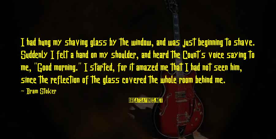 Window Reflection Sayings By Bram Stoker: I had hung my shaving glass by the window, and was just beginning to shave.