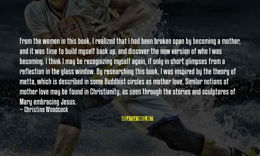 Window Reflection Sayings By Christine Woodcock: From the women in this book, I realized that I had been broken open by