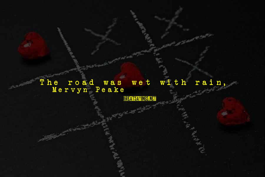 Window Reflection Sayings By Mervyn Peake: The road was wet with rain, black and shiny like oilskin. The reflection of the