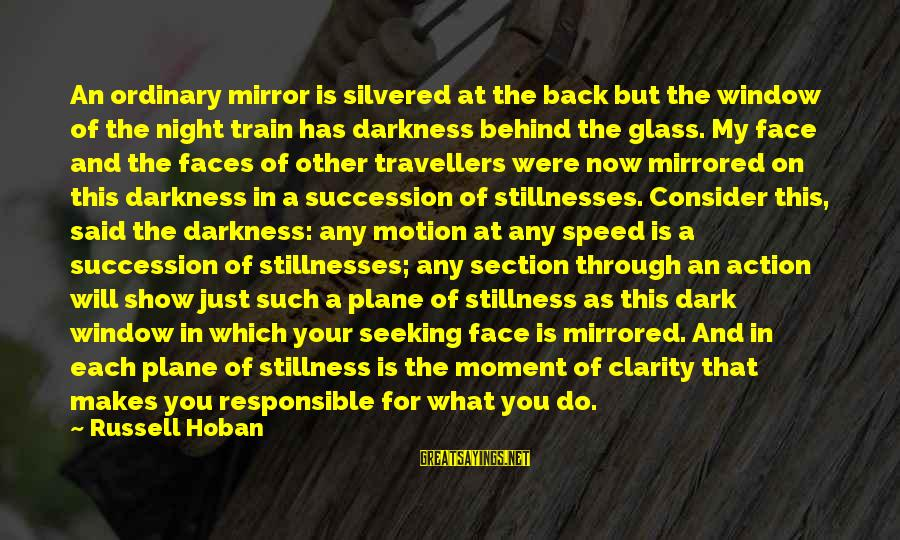 Window Reflection Sayings By Russell Hoban: An ordinary mirror is silvered at the back but the window of the night train