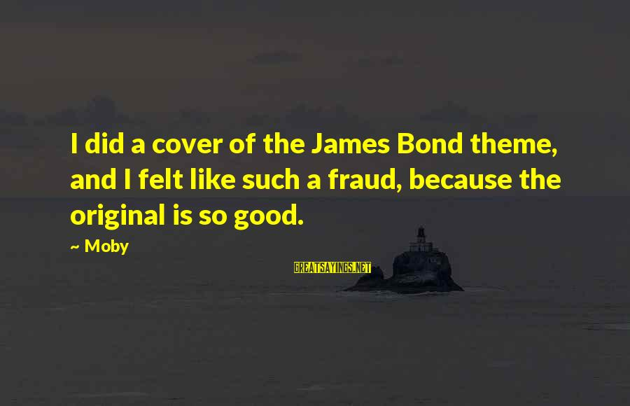 Windows Batch File Sayings By Moby: I did a cover of the James Bond theme, and I felt like such a