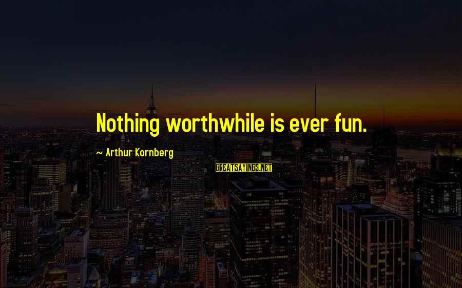 Windup Girl Sayings By Arthur Kornberg: Nothing worthwhile is ever fun.