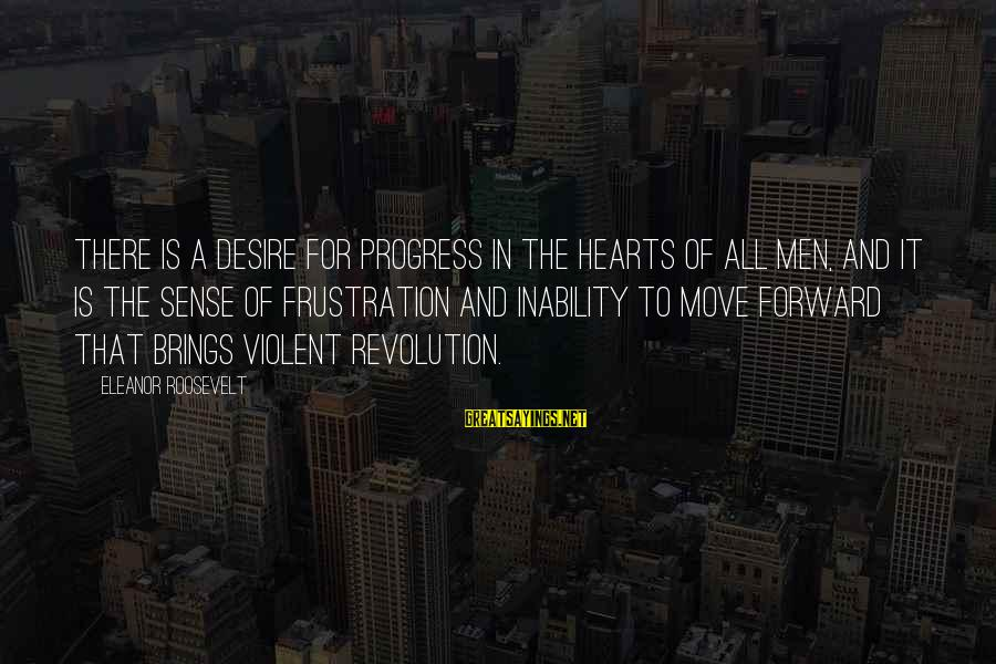 Windup Girl Sayings By Eleanor Roosevelt: There is a desire for progress in the hearts of all men, and it is