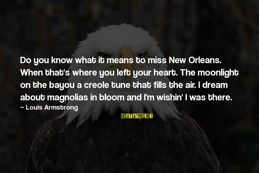 Windup Girl Sayings By Louis Armstrong: Do you know what it means to miss New Orleans. When that's where you left