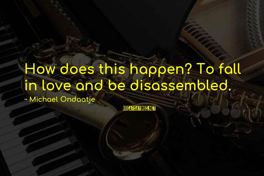 Windup Girl Sayings By Michael Ondaatje: How does this happen? To fall in love and be disassembled.