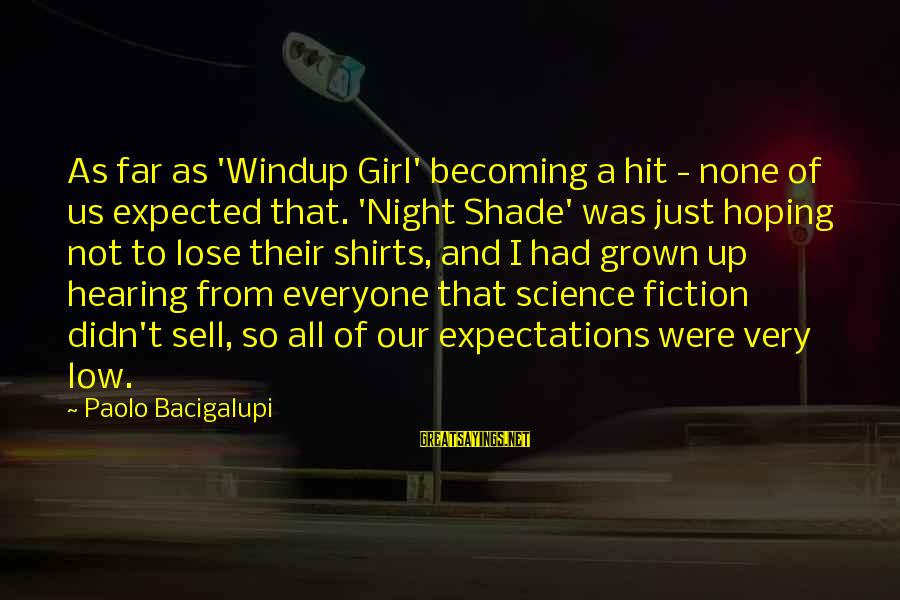 Windup Girl Sayings By Paolo Bacigalupi: As far as 'Windup Girl' becoming a hit - none of us expected that. 'Night