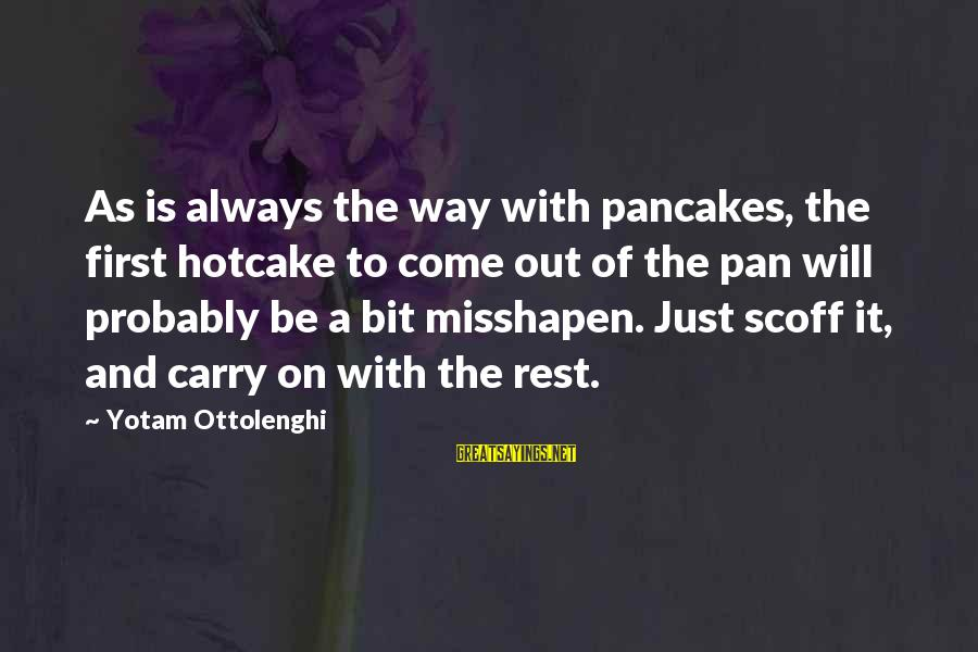 Windup Girl Sayings By Yotam Ottolenghi: As is always the way with pancakes, the first hotcake to come out of the
