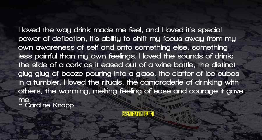 Wine Cork Sayings By Caroline Knapp: I loved the way drink made me feel, and I loved it's special power of