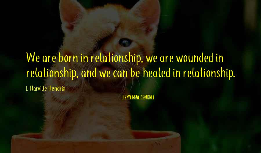 Wine Cork Sayings By Harville Hendrix: We are born in relationship, we are wounded in relationship, and we can be healed