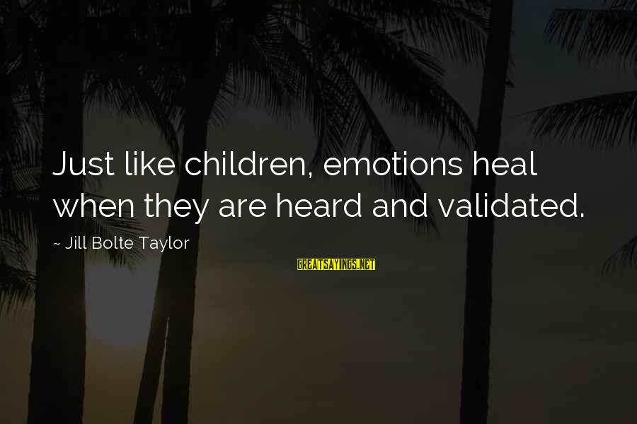 Wine Cork Sayings By Jill Bolte Taylor: Just like children, emotions heal when they are heard and validated.