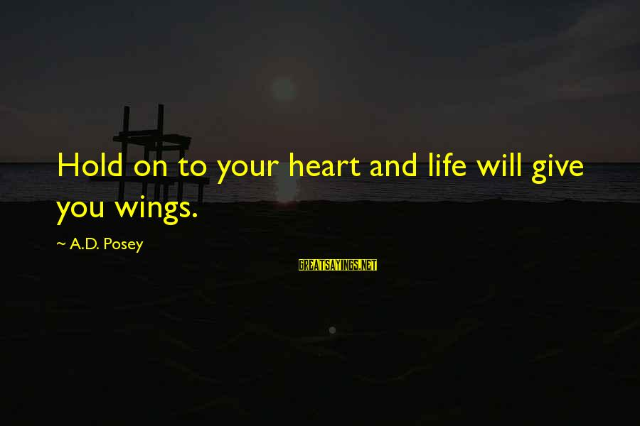 Wings To Fly Sayings By A.D. Posey: Hold on to your heart and life will give you wings.