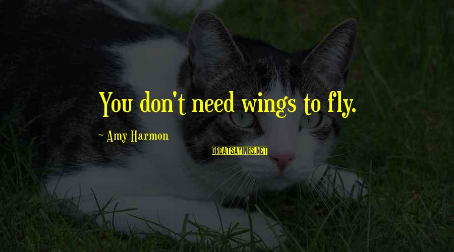 Wings To Fly Sayings By Amy Harmon: You don't need wings to fly.