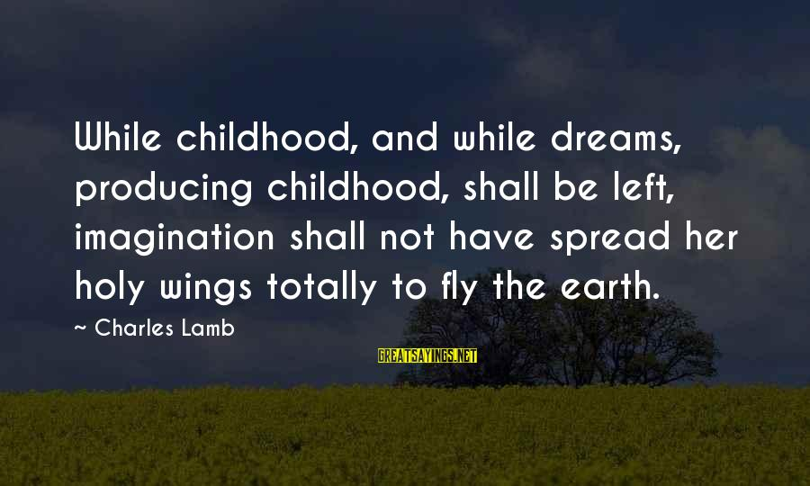 Wings To Fly Sayings By Charles Lamb: While childhood, and while dreams, producing childhood, shall be left, imagination shall not have spread