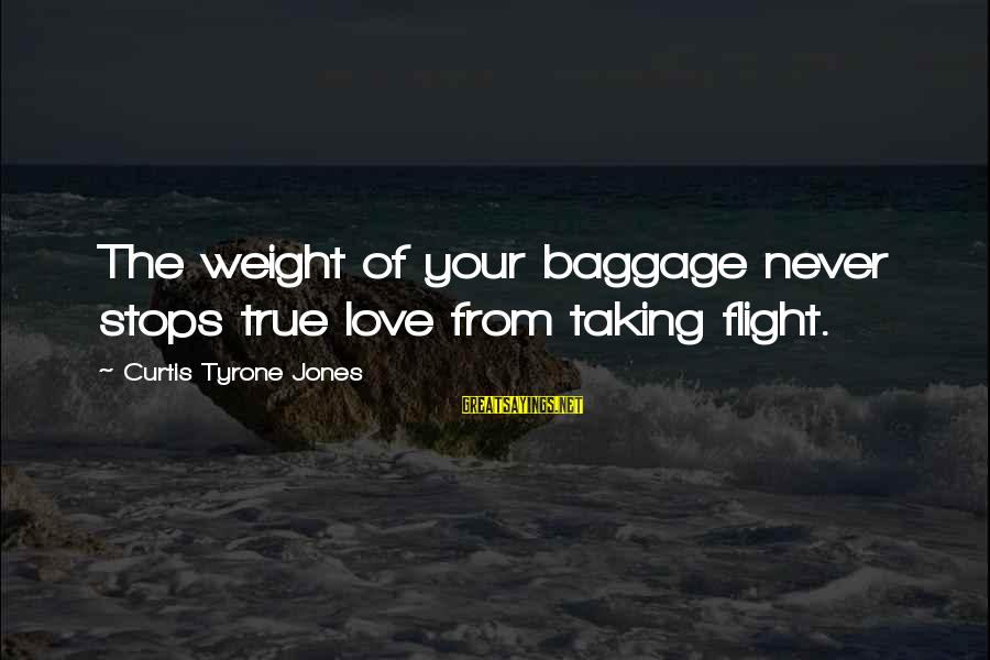 Wings To Fly Sayings By Curtis Tyrone Jones: The weight of your baggage never stops true love from taking flight.