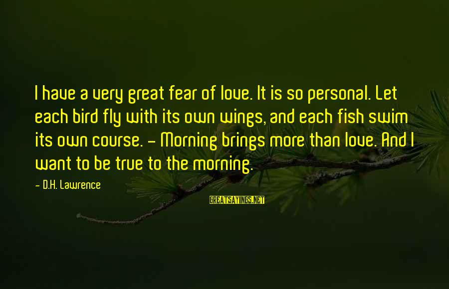 Wings To Fly Sayings By D.H. Lawrence: I have a very great fear of love. It is so personal. Let each bird