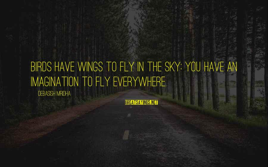 Wings To Fly Sayings By Debasish Mridha: Birds have wings to fly in the sky; you have an imagination to fly everywhere.