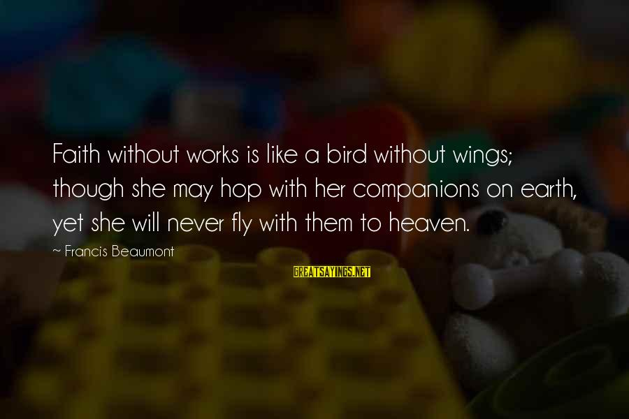 Wings To Fly Sayings By Francis Beaumont: Faith without works is like a bird without wings; though she may hop with her