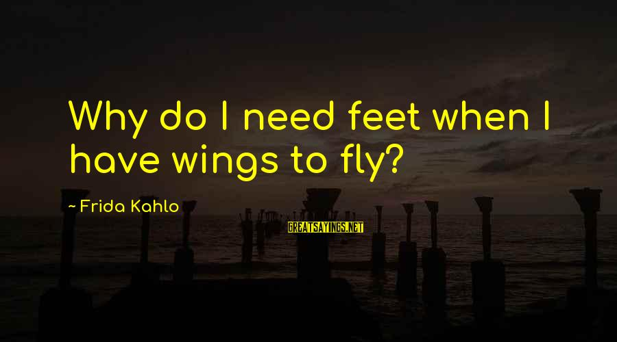 Wings To Fly Sayings By Frida Kahlo: Why do I need feet when I have wings to fly?