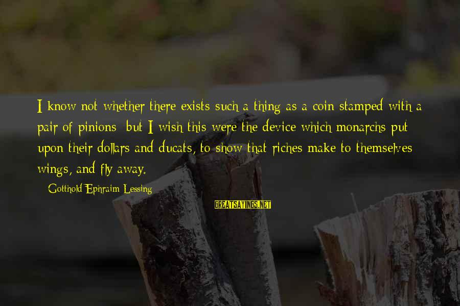 Wings To Fly Sayings By Gotthold Ephraim Lessing: I know not whether there exists such a thing as a coin stamped with a