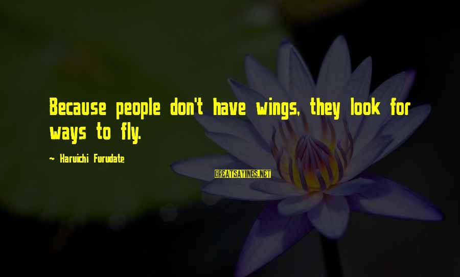 Wings To Fly Sayings By Haruichi Furudate: Because people don't have wings, they look for ways to fly.