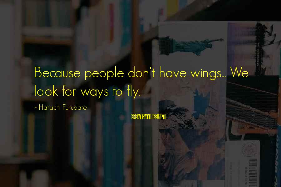 Wings To Fly Sayings By Haruichi Furudate: Because people don't have wings... We look for ways to fly.