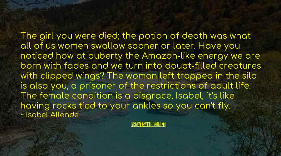 Wings To Fly Sayings By Isabel Allende: The girl you were died; the potion of death was what all of us women
