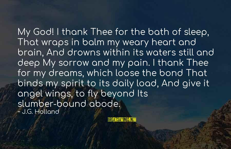 Wings To Fly Sayings By J.G. Holland: My God! I thank Thee for the bath of sleep, That wraps in balm my