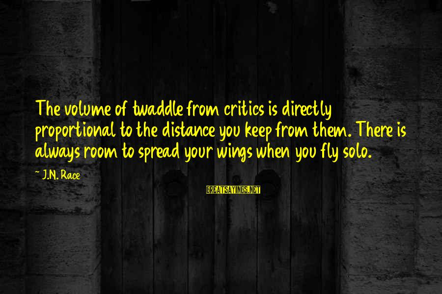 Wings To Fly Sayings By J.N. Race: The volume of twaddle from critics is directly proportional to the distance you keep from