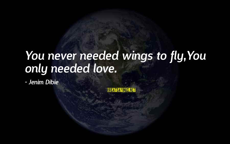 Wings To Fly Sayings By Jenim Dibie: You never needed wings to fly,You only needed love.