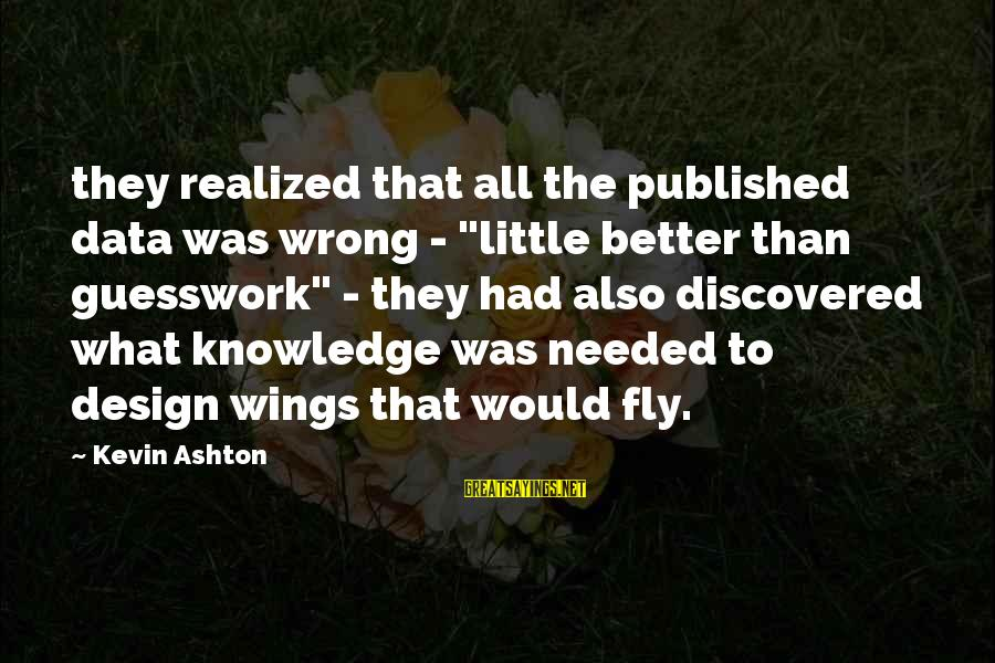 """Wings To Fly Sayings By Kevin Ashton: they realized that all the published data was wrong - """"little better than guesswork"""" -"""