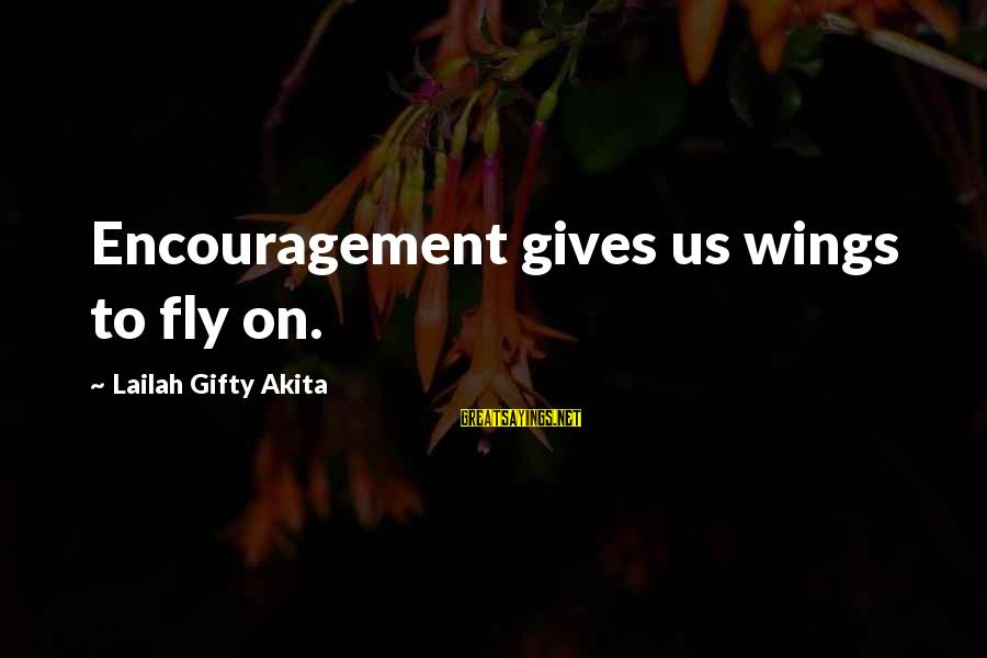 Wings To Fly Sayings By Lailah Gifty Akita: Encouragement gives us wings to fly on.