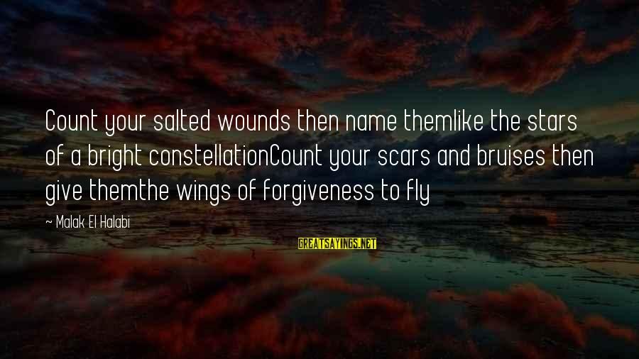 Wings To Fly Sayings By Malak El Halabi: Count your salted wounds then name themlike the stars of a bright constellationCount your scars
