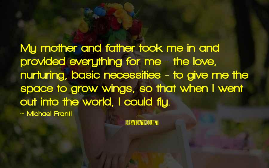 Wings To Fly Sayings By Michael Franti: My mother and father took me in and provided everything for me - the love,