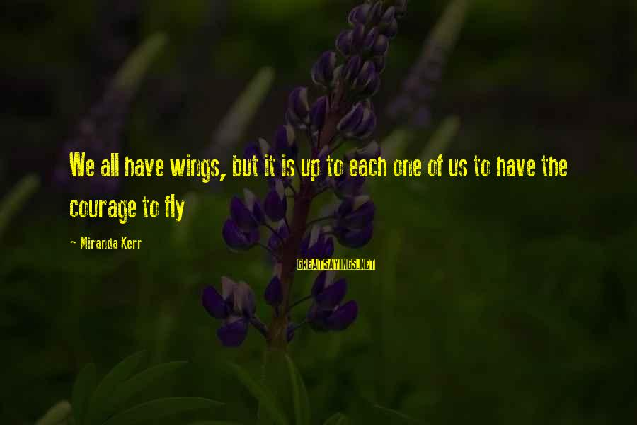 Wings To Fly Sayings By Miranda Kerr: We all have wings, but it is up to each one of us to have