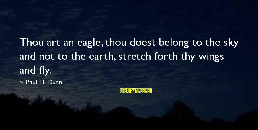 Wings To Fly Sayings By Paul H. Dunn: Thou art an eagle, thou doest belong to the sky and not to the earth,