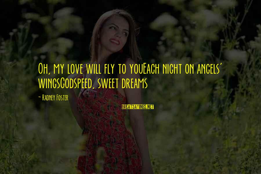 Wings To Fly Sayings By Radney Foster: Oh, my love will fly to youEach night on angels' wingsGodspeed, sweet dreams