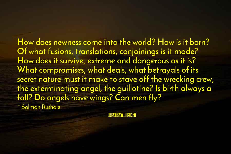 Wings To Fly Sayings By Salman Rushdie: How does newness come into the world? How is it born? Of what fusions, translations,